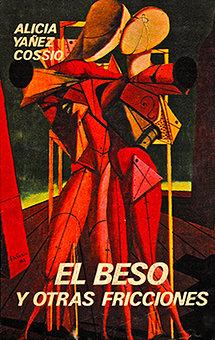 El beso y otras fricciones de Alicia Yáñez Cossío